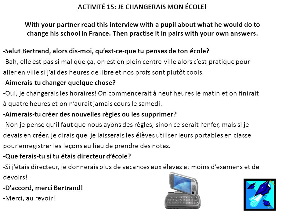 ACTIVITÉ 15: JE CHANGERAIS MON ÉCOLE! With your partner read this interview with a pupil about what he would do to change his school in France. Then p