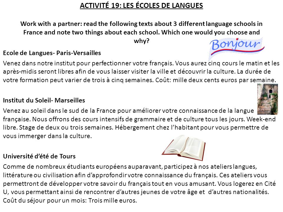 ACTIVITÉ 19: LES ÉCOLES DE LANGUES Work with a partner: read the following texts about 3 different language schools in France and note two things abou