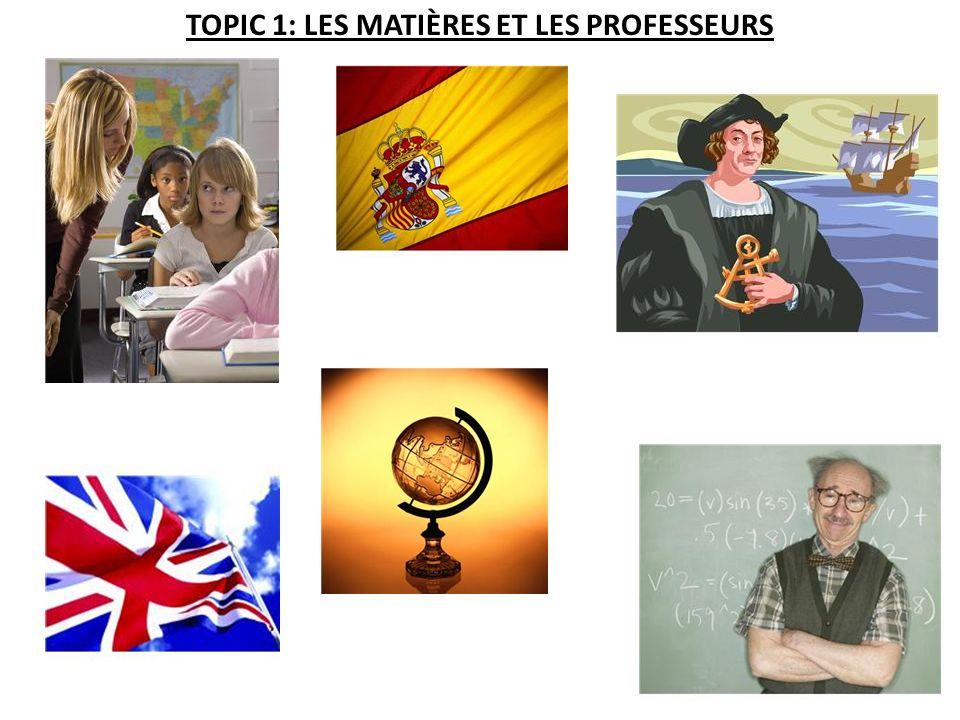 TOPIC 1: LES MATIÈRES ET LES PROFESSEURS