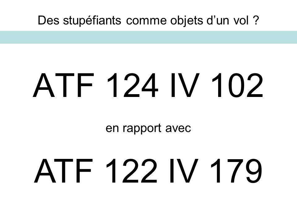 ATF 124 IV 102 Des stupéfiants comme objets dun vol ? en rapport avec ATF 122 IV 179
