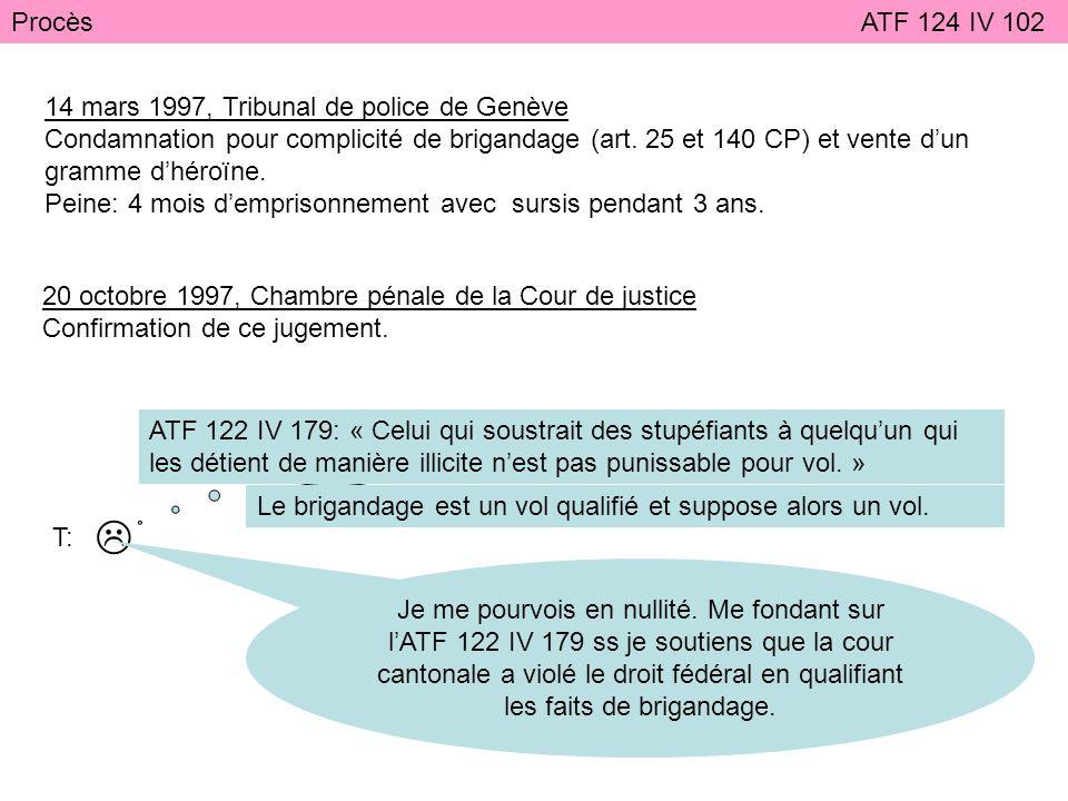 Procès ATF 124 IV 102 14 mars 1997, Tribunal de police de Genève Condamnation pour complicité de brigandage (art.