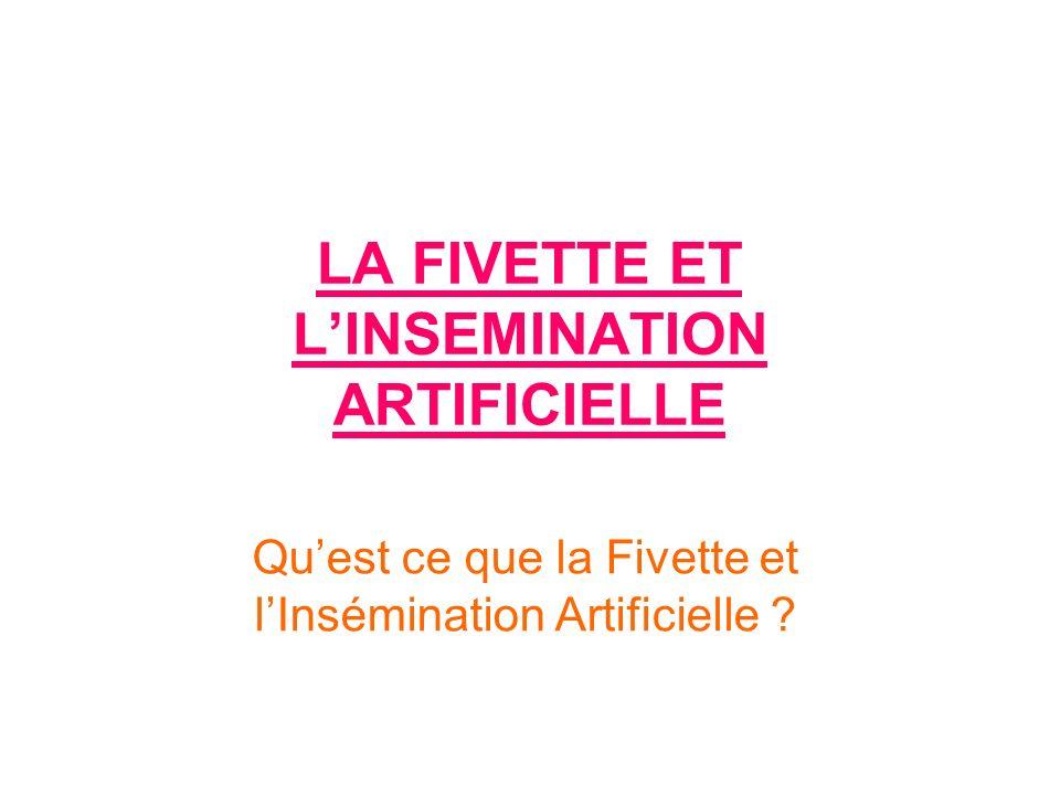 LA FIVETTE ET LINSEMINATION ARTIFICIELLE Quest ce que la Fivette et lInsémination Artificielle ?