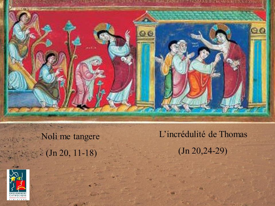 Noli me tangere (Jn 20, 11-18) Lincrédulité de Thomas (Jn 20,24-29)