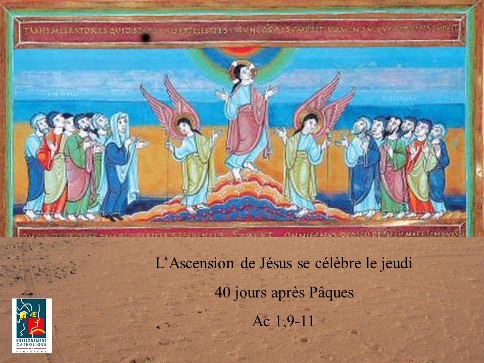 LAscension de Jésus se célèbre le jeudi 40 jours après Pâques Ac 1,9-11