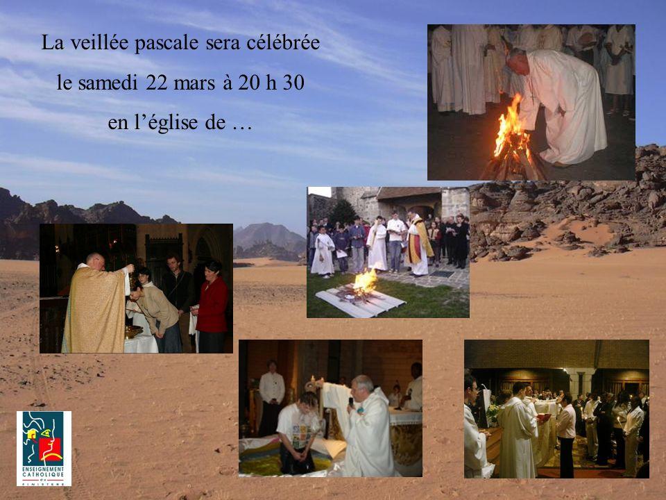 La veillée pascale sera célébrée le samedi 22 mars à 20 h 30 en léglise de …