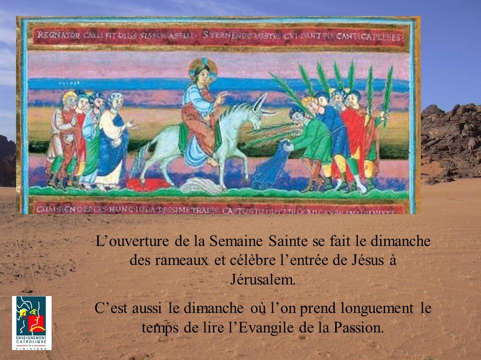 Louverture de la Semaine Sainte se fait le dimanche des rameaux et célèbre lentrée de Jésus à Jérusalem. Cest aussi le dimanche où lon prend longuemen