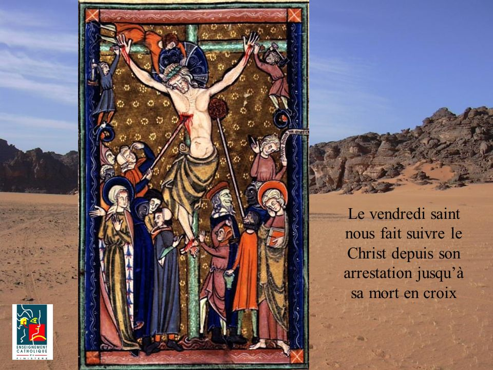 Le vendredi saint nous fait suivre le Christ depuis son arrestation jusquà sa mort en croix