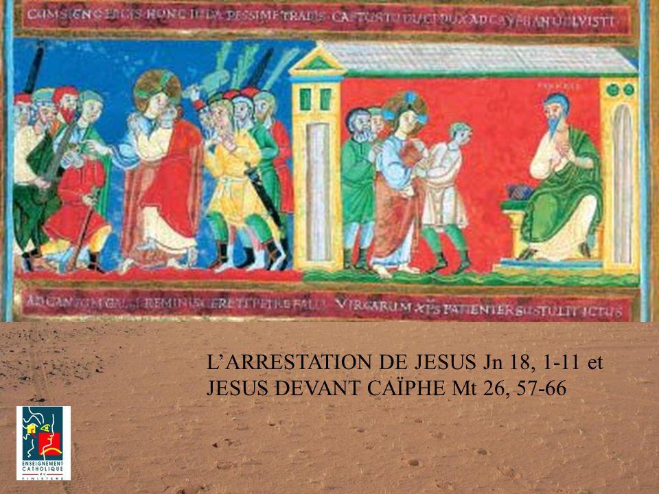 LARRESTATION DE JESUS Jn 18, 1-11 et JESUS DEVANT CAÏPHE Mt 26, 57-66