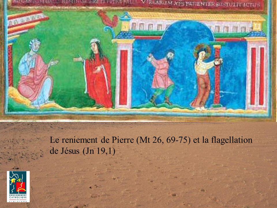 Le reniement de Pierre (Mt 26, 69-75) et la flagellation de Jésus (Jn 19,1)