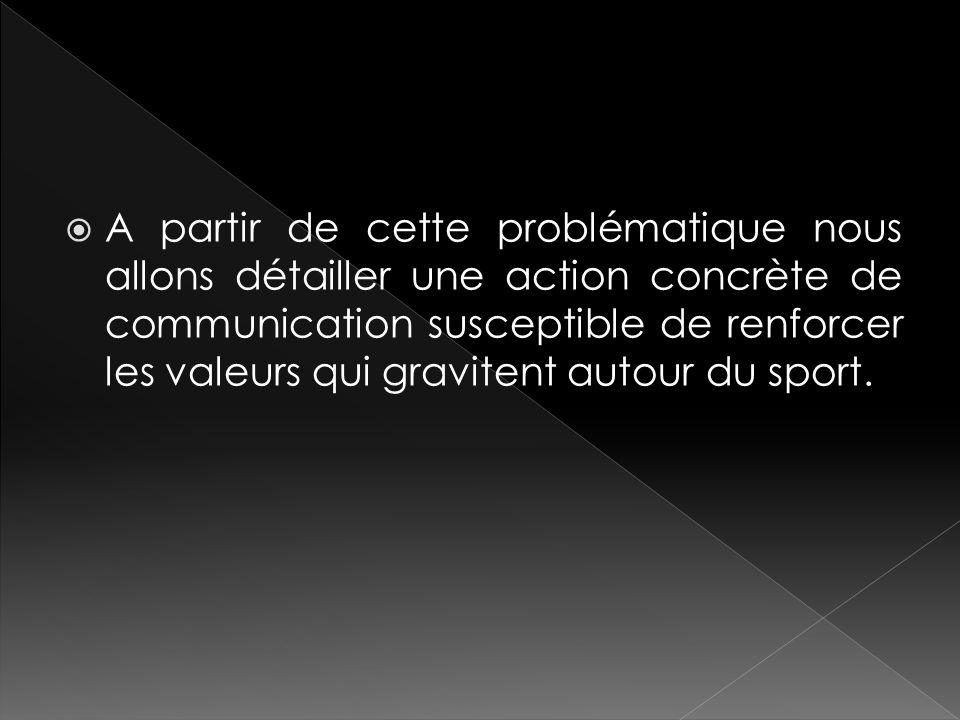 A partir de cette problématique nous allons détailler une action concrète de communication susceptible de renforcer les valeurs qui gravitent autour d