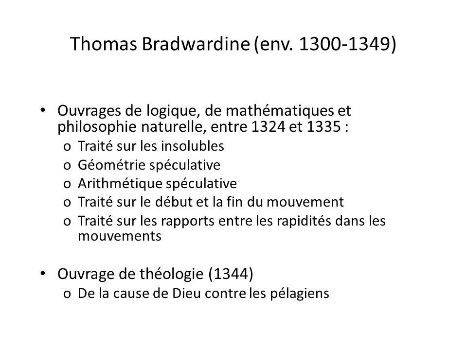 Thomas Bradwardine (env. 1300-1349) Ouvrages de logique, de mathématiques et philosophie naturelle, entre 1324 et 1335 : oTraité sur les insolubles oG