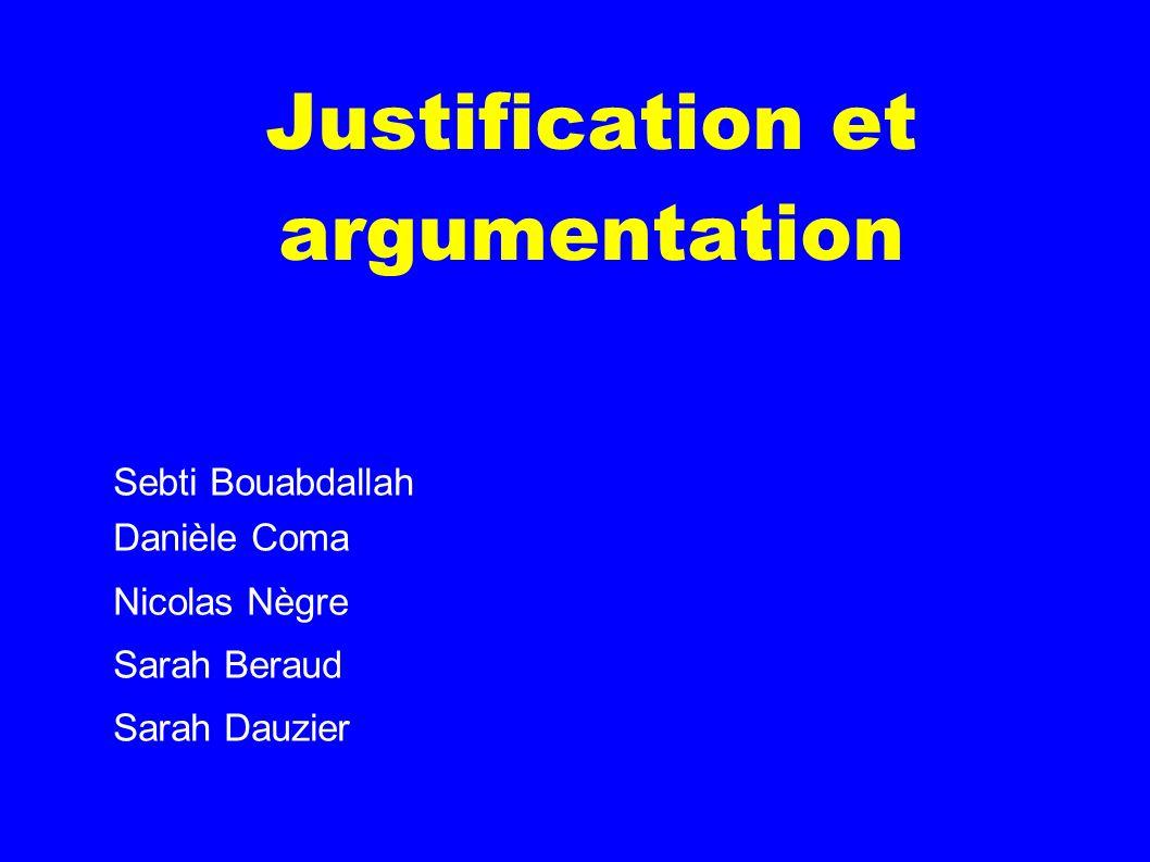 Justification et argumentation Sebti Bouabdallah Danièle Coma Nicolas Nègre Sarah Beraud Sarah Dauzier