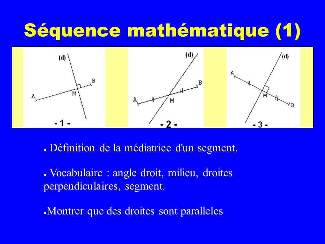 Séquence mathématique (1) Définition de la médiatrice d'un segment. Vocabulaire : angle droit, milieu, droites perpendiculaires, segment. Montrer que