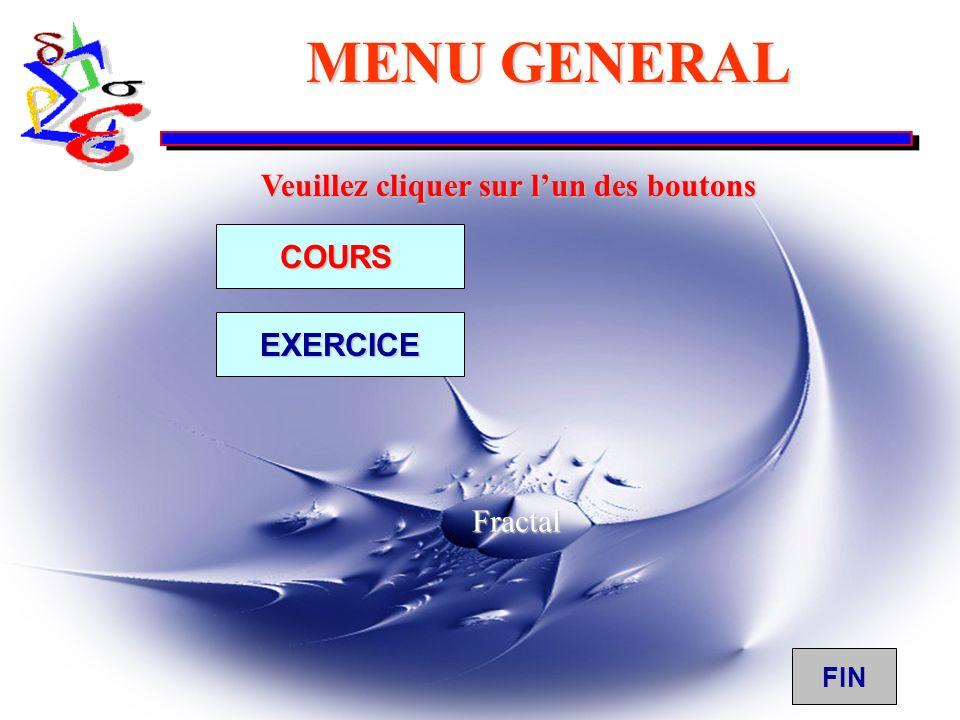 MENU GENERAL COURS EXERCICE Veuillez cliquer sur lun des boutons Fractal FIN