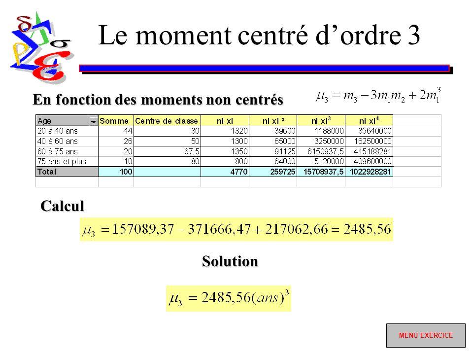 Le moment centré dordre 3 Calcul En fonction des moments non centrés Solution MENU EXERCICE MENU EXERCICE