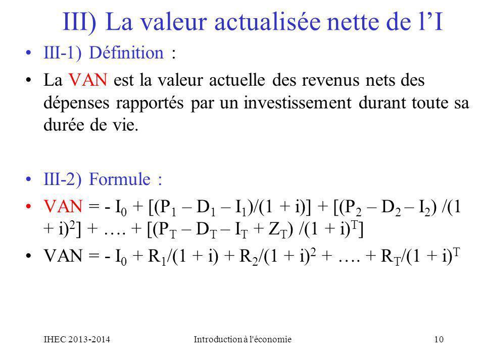III) La valeur actualisée nette de lI III-1) Définition : La VAN est la valeur actuelle des revenus nets des dépenses rapportés par un investissement