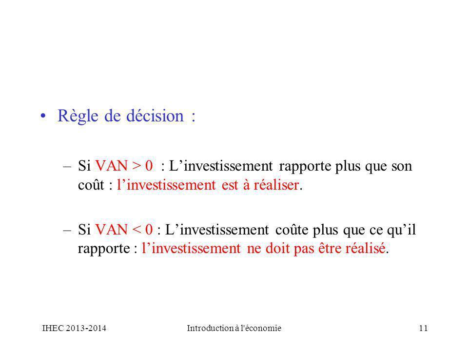 Règle de décision : –Si VAN > 0 : Linvestissement rapporte plus que son coût : linvestissement est à réaliser. –Si VAN < 0 : Linvestissement coûte plu