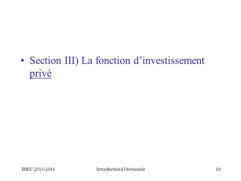 Section III) La fonction dinvestissement privé IHEC 2013-2014Introduction à l'économie19