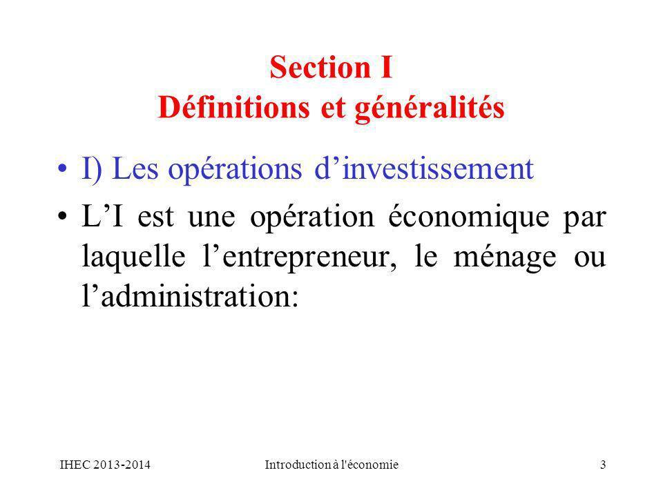 Section I Définitions et généralités I) Les opérations dinvestissement LI est une opération économique par laquelle lentrepreneur, le ménage ou ladmin