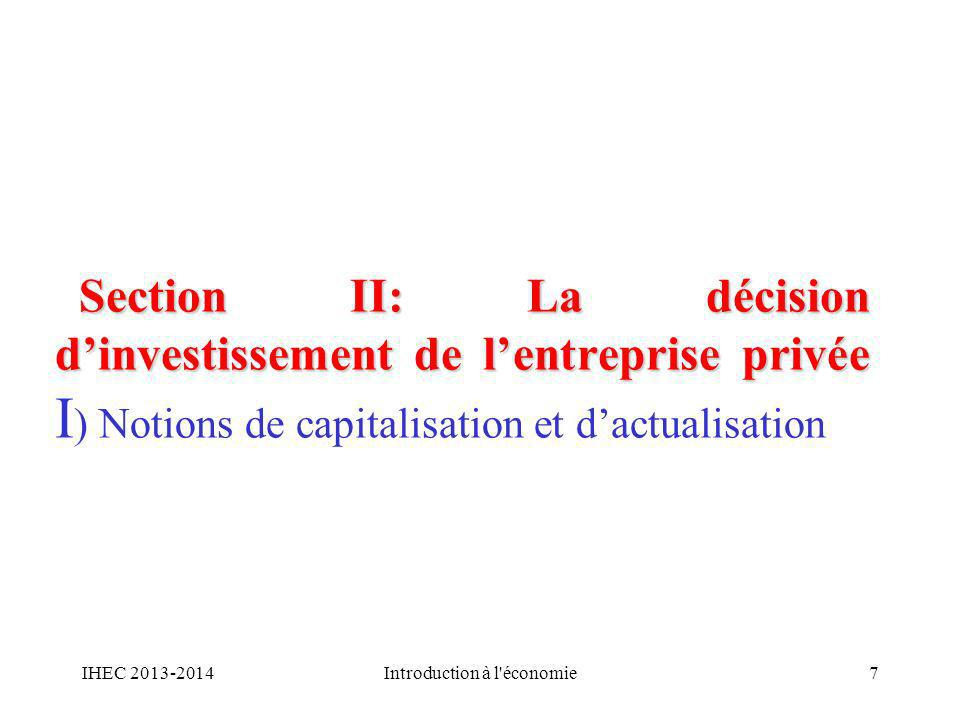 Section II: La décision dinvestissement de lentreprise privée Section II: La décision dinvestissement de lentreprise privée I ) Notions de capitalisat