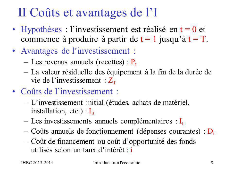II Coûts et avantages de lI Hypothèses : linvestissement est réalisé en t = 0 et commence à produire à partir de t = 1 jusquà t = T. Avantages de linv