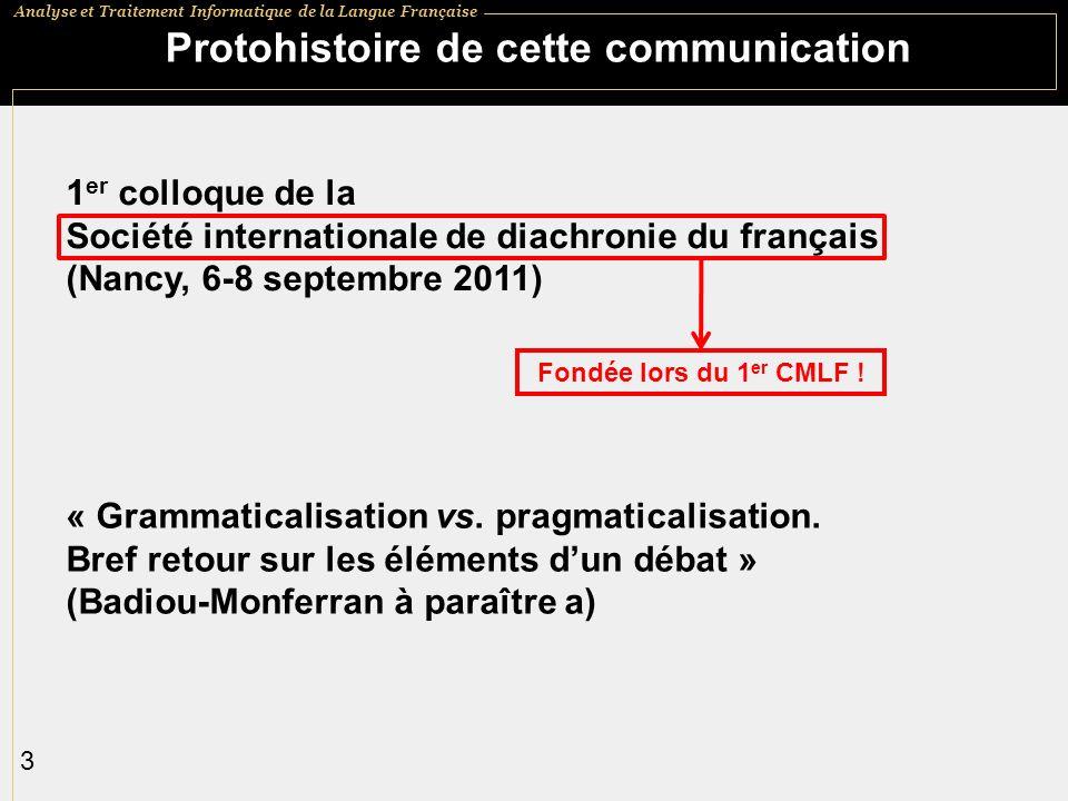 Analyse et Traitement Informatique de la Langue Française 4 Contexte de recherche (1/2) Claire Badiou-Monferran : HDR : Les marqueurs dinférence en français moderne (XVI e -XXI e siècles).