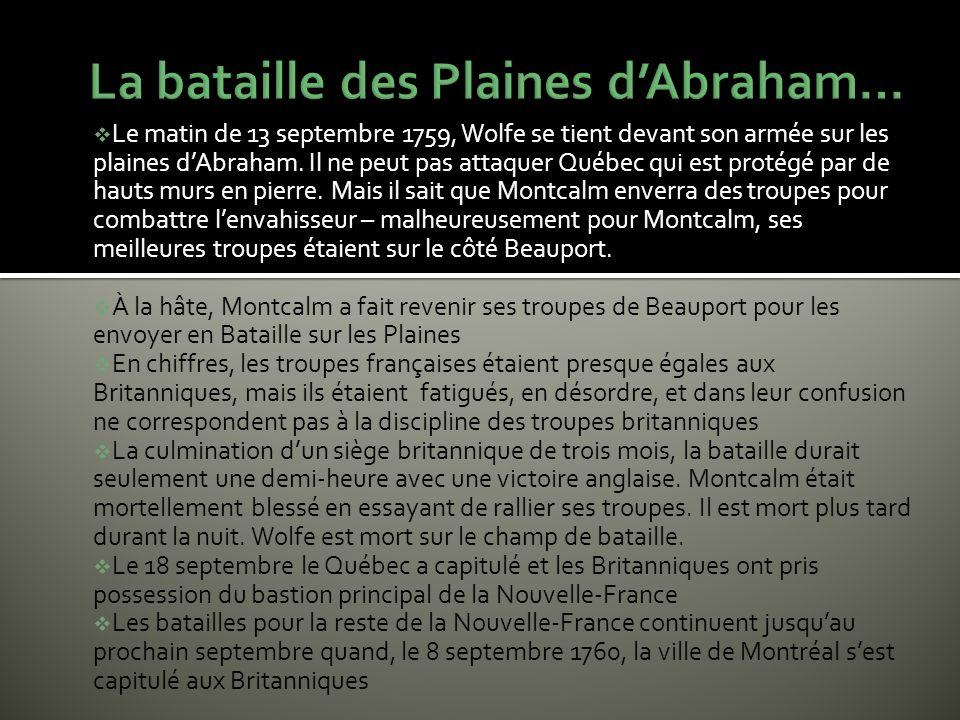 Le matin de 13 septembre 1759, Wolfe se tient devant son armée sur les plaines dAbraham. Il ne peut pas attaquer Québec qui est protégé par de hauts m