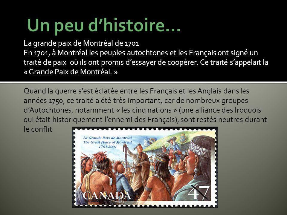 La grande paix de Montréal de 1701 En 1701, à Montréal les peuples autochtones et les Français ont signé un traité de paix où ils ont promis dessayer