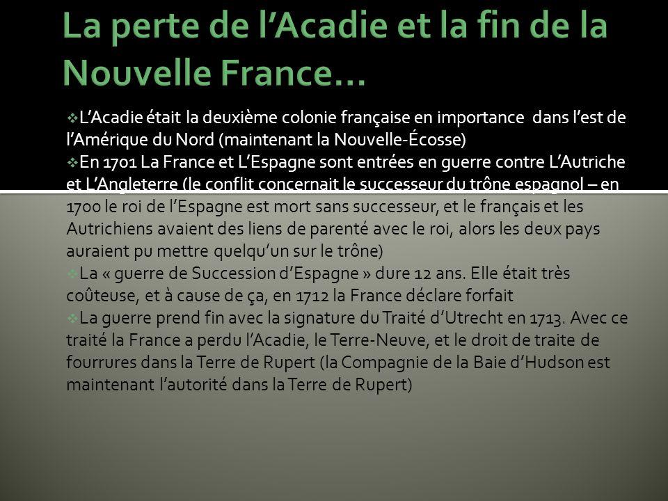 LAcadie était la deuxième colonie française en importance dans lest de lAmérique du Nord (maintenant la Nouvelle-Écosse) En 1701 La France et LEspagne