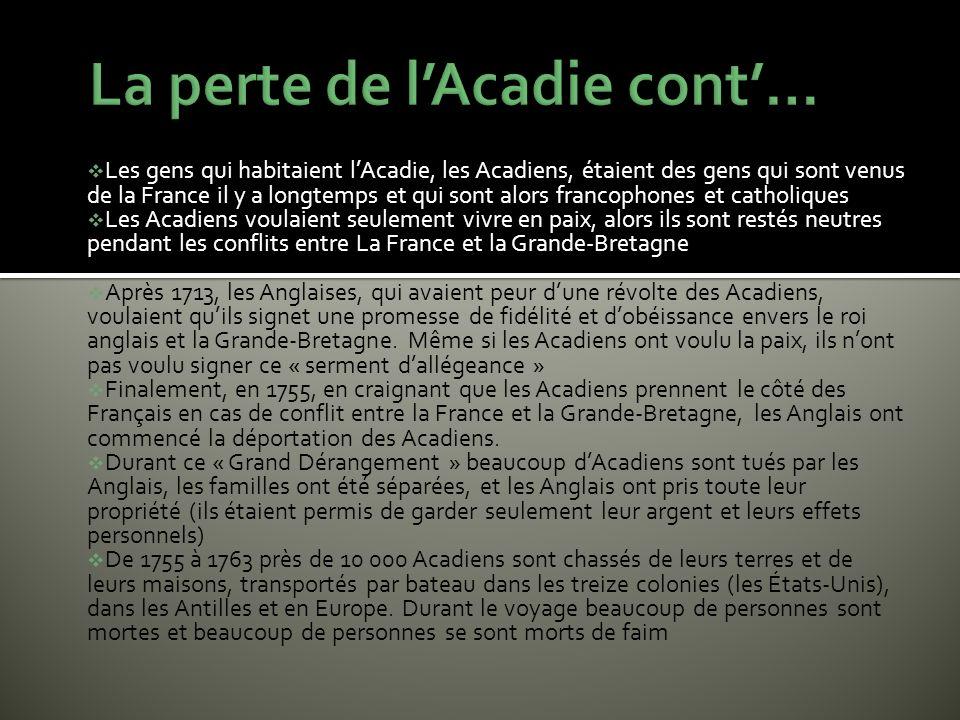 Les gens qui habitaient lAcadie, les Acadiens, étaient des gens qui sont venus de la France il y a longtemps et qui sont alors francophones et catholi