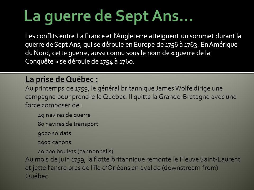 Les conflits entre La France et lAngleterre atteignent un sommet durant la guerre de Sept Ans, qui se déroule en Europe de 1756 à 1763. En Amérique du