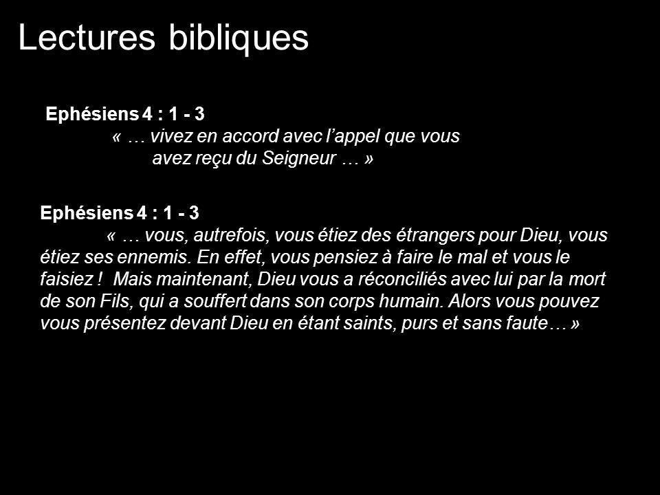 Lectures bibliques Ephésiens 4 : 1 - 3 « … vivez en accord avec lappel que vous avez reçu du Seigneur … » Ephésiens 4 : 1 - 3 « … vous, autrefois, vous étiez des étrangers pour Dieu, vous étiez ses ennemis.