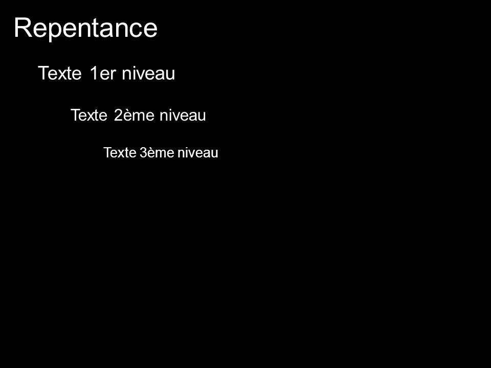 Repentance Texte 1er niveau Texte 2ème niveau Texte 3ème niveau