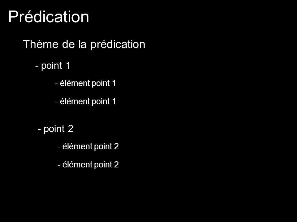 Prédication Thème de la prédication - point 1 - élément point 1 - point 2 - élément point 2