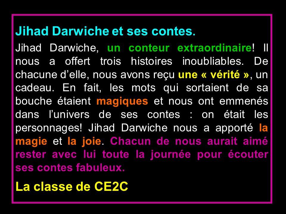 Jihad Darwiche et ses contes. Jihad Darwiche, un conteur extraordinaire! Il nous a offert trois histoires inoubliables. De chacune delle, nous avons r
