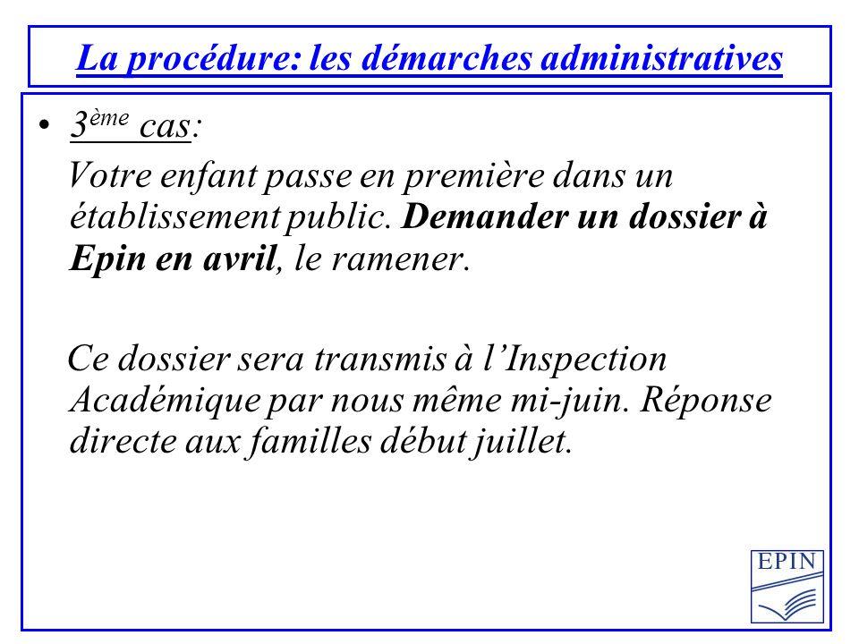 La procédure: les démarches administratives 3 ème cas: Votre enfant passe en première dans un établissement public. Demander un dossier à Epin en avri