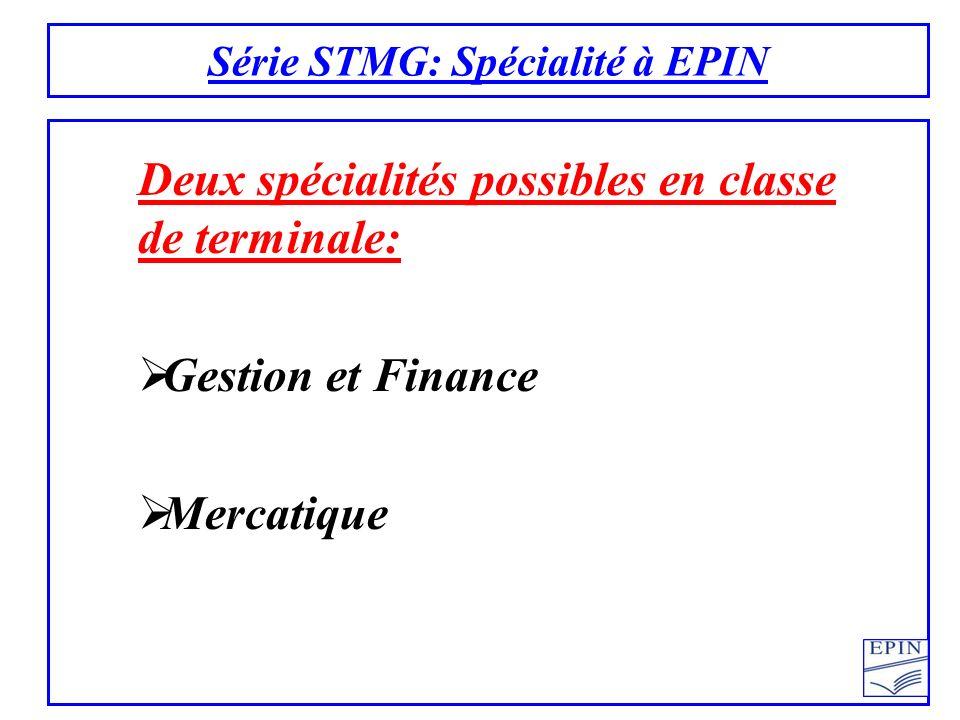 Série STMG: Spécialité à EPIN Deux spécialités possibles en classe de terminale: Gestion et Finance Mercatique