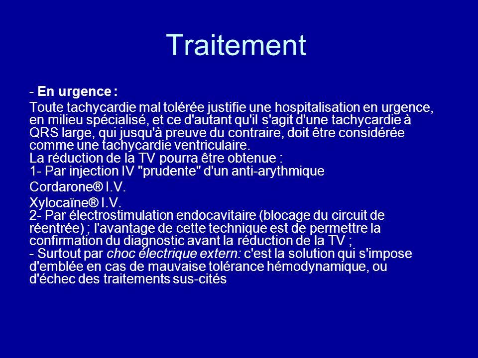 Traitement - En urgence : Toute tachycardie mal tolérée justifie une hospitalisation en urgence, en milieu spécialisé, et ce d'autant qu'il s'agit d'u