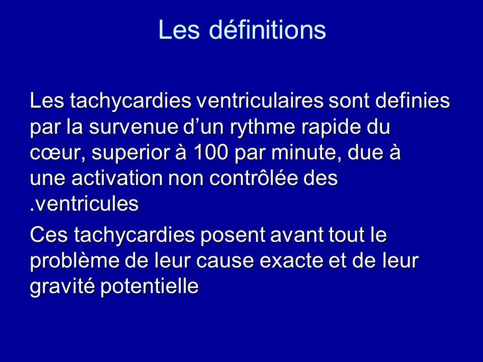 Les définitions Les tachycardies ventriculaires sont definies par la survenue dun rythme rapide du cœur, superior à 100 par minute, due à une activati
