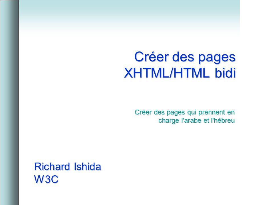 Créer des pages XHTML/HTML bidi Richard Ishida W3C Créer des pages qui prennent en charge l arabe et l hébreu