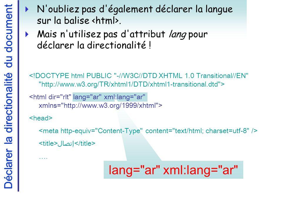 lang= ar xml:lang= ar Déclarer la directionalité du document N oubliez pas d également déclarer la langue sur la balise.