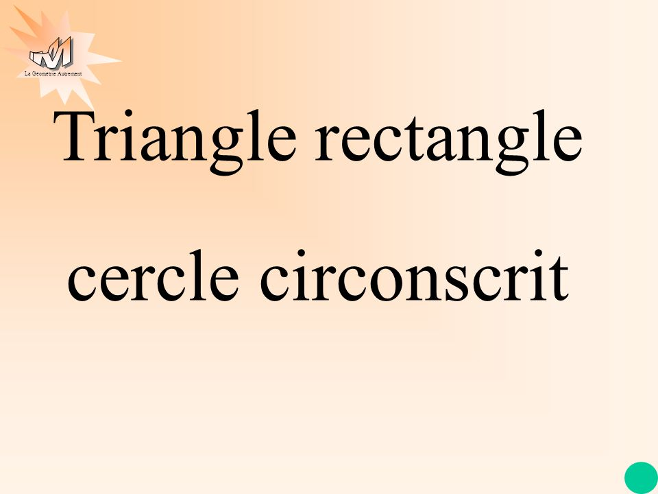 La Géométrie Autrement Triangle rectangle cercle circonscrit