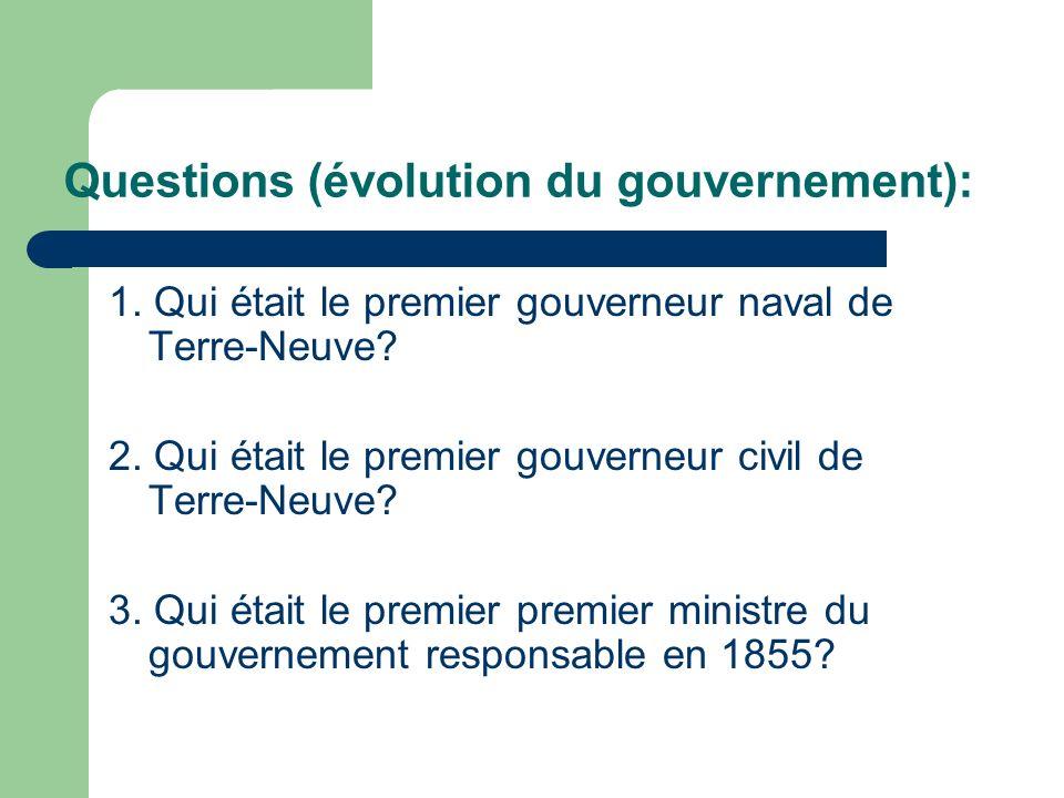 Questions (évolution du gouvernement): 1. Qui était le premier gouverneur naval de Terre-Neuve.