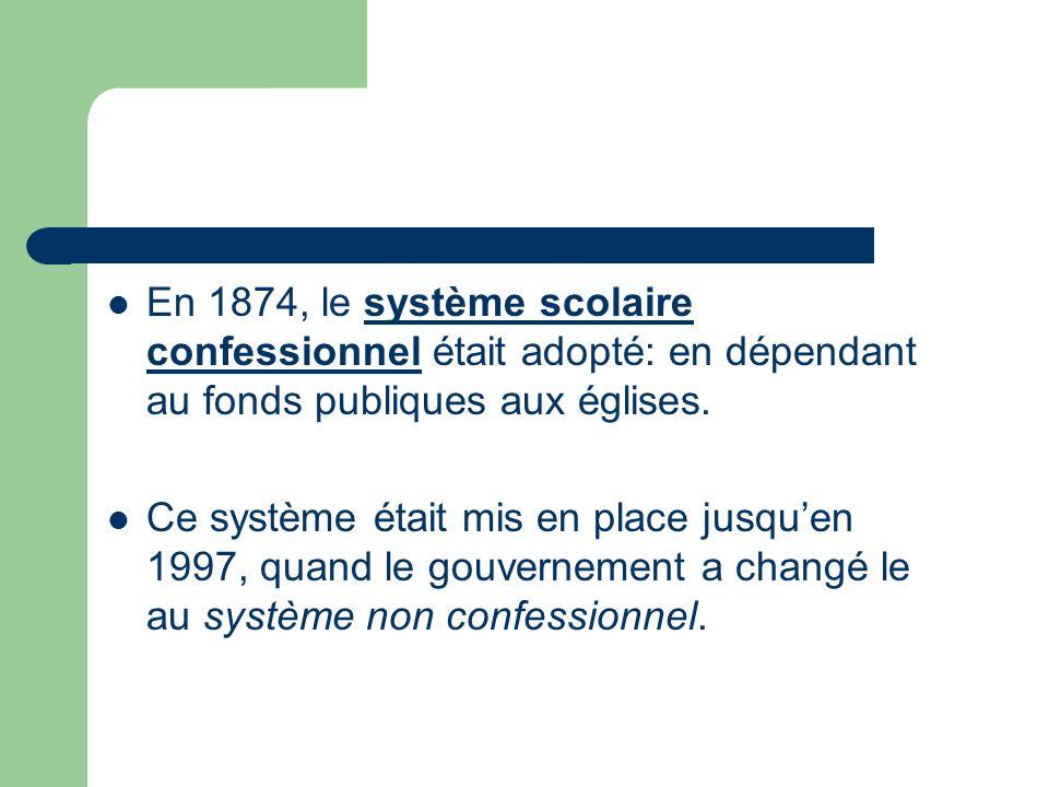 En 1874, le système scolaire confessionnel était adopté: en dépendant au fonds publiques aux églises.