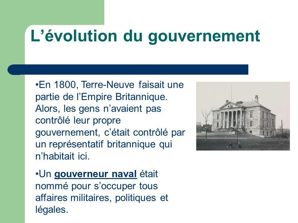 Lévolution du gouvernement En 1800, Terre-Neuve faisait une partie de lEmpire Britannique.