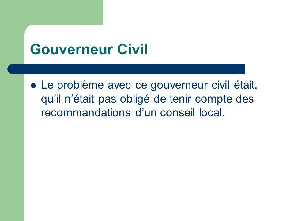 Gouverneur Civil Le problème avec ce gouverneur civil était, quil nétait pas obligé de tenir compte des recommandations dun conseil local.