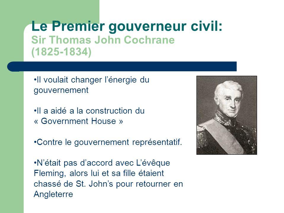 Le Premier gouverneur civil: Sir Thomas John Cochrane (1825-1834) Il voulait changer lénergie du gouvernement Il a aidé a la construction du « Government House » Contre le gouvernement représentatif.
