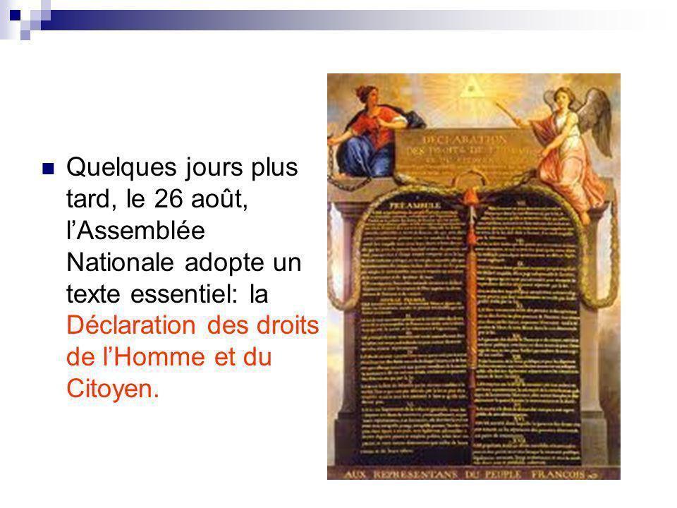 Quelques jours plus tard, le 26 août, lAssemblée Nationale adopte un texte essentiel: la Déclaration des droits de lHomme et du Citoyen.