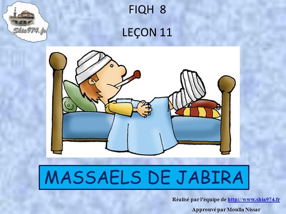 Réalisé par léquipe de http://www.shia974.frhttp://www.shia974.fr Approuvé par Moulla Nissar FIQH 8 LEÇON 11 MASSAELS DE JABIRA