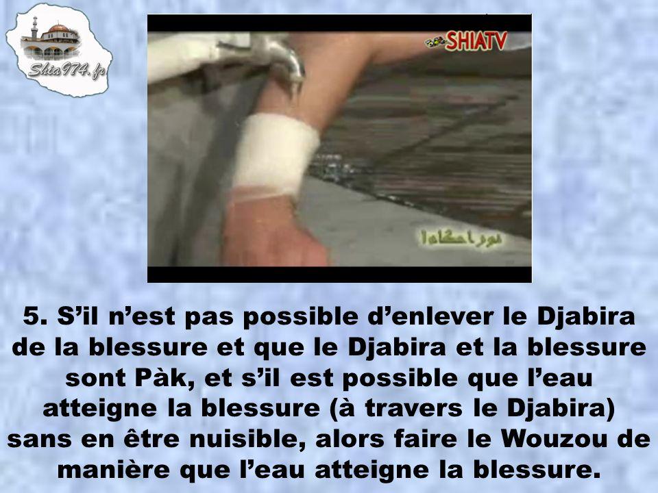 5. Sil nest pas possible denlever le Djabira de la blessure et que le Djabira et la blessure sont Pàk, et sil est possible que leau atteigne la blessu